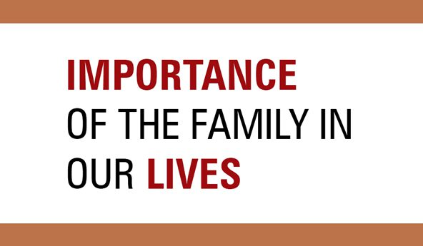 IMPORTANCE OF THE FAMILY  IN OUR LIVES